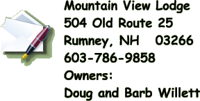 Mountain View Lodge  504 Old Route 25  Rumney, NH   03266  603-786-9858  Owners:  Doug and Barb Willett